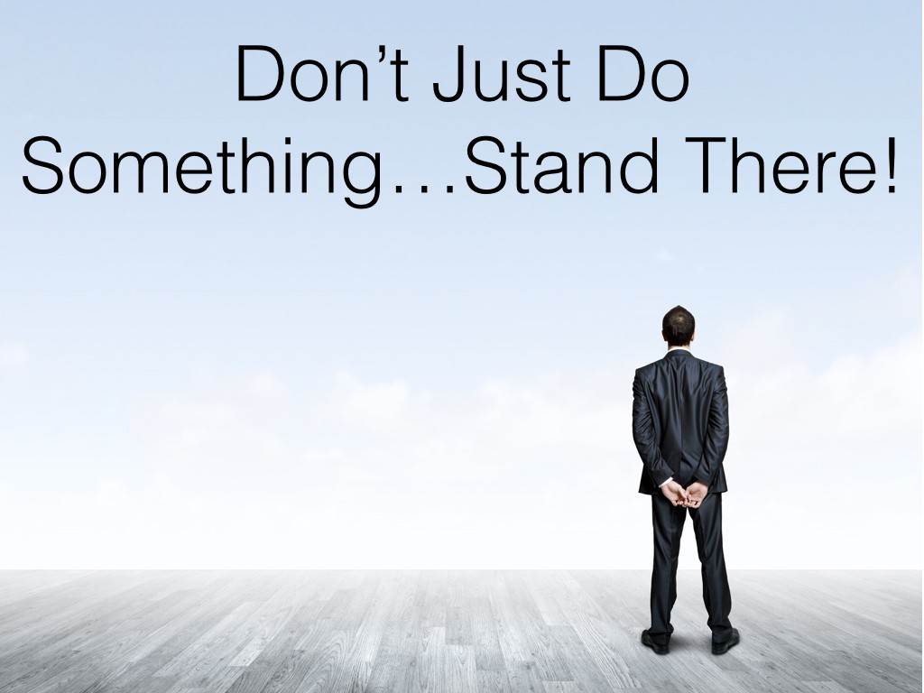 Don't Just Do Something, Stand There