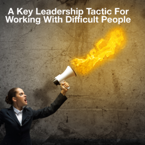 key leadership tactic for working with difficlt people