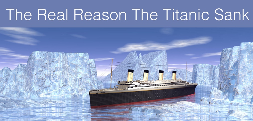 The Real Reason The Titanic Sank