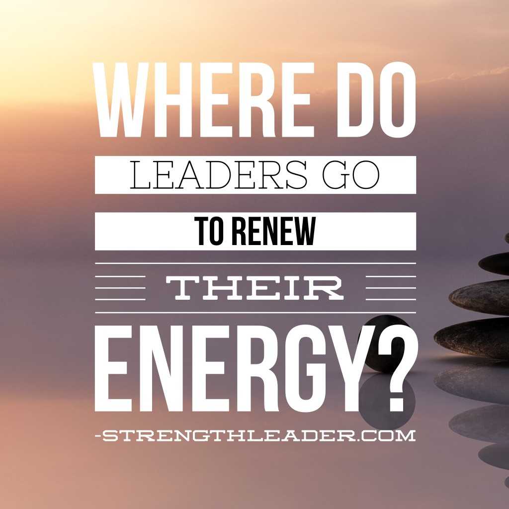 Where do leaders go to renew their energy