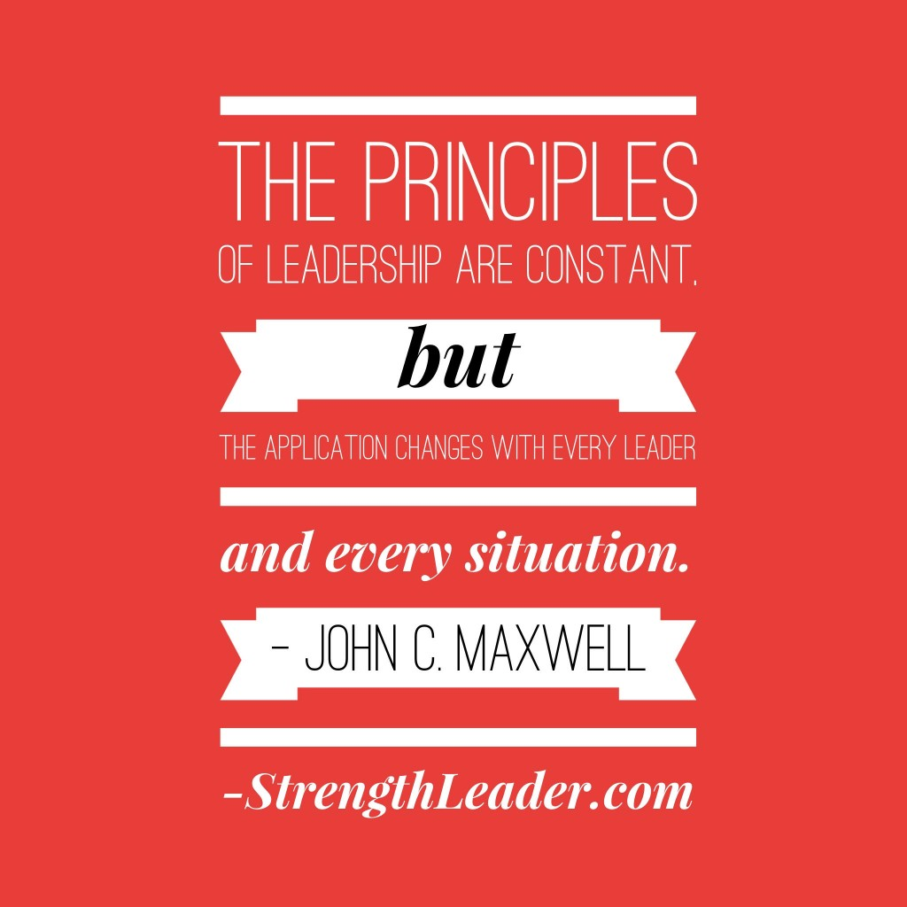 The principles of leadership are constant, but the application changes with every leader and every situation.
