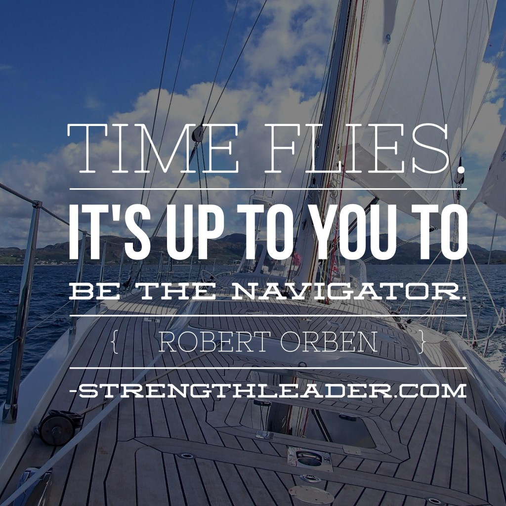 Time flies. Its  up to you to be the navigator