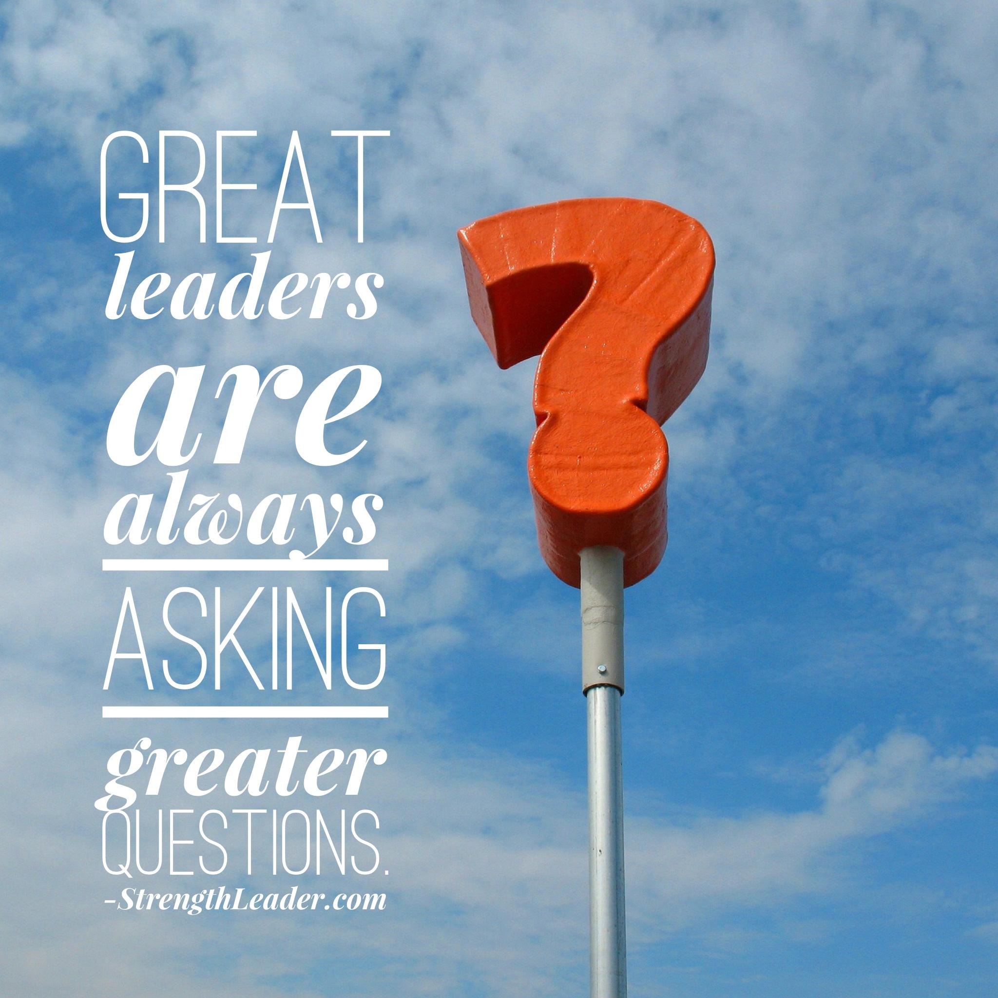 Amazing Leadership: Great Leaders Are Always Asking…